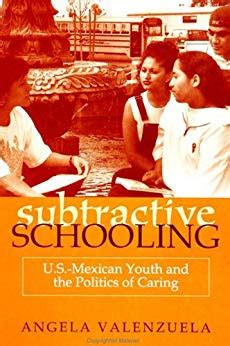Subtractive Schooling Us Mexican Youth And The Politics Of Caring Suny Series The Social Context Of Education