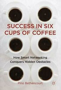 Success In Six Cups Of Coffee How Smart Networking Conquers Hidden Obstacles