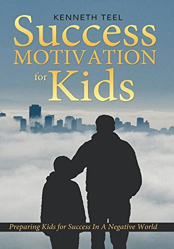Success Motivation For Kids Preparing Kids For Success In A Negative World