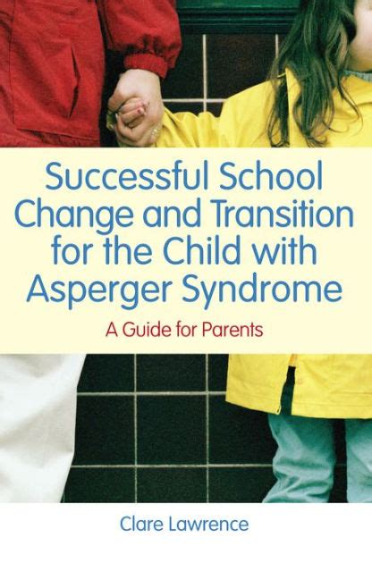 Successful School Change And Transition For The Child With Asperger Syndrome A Guide For Parents