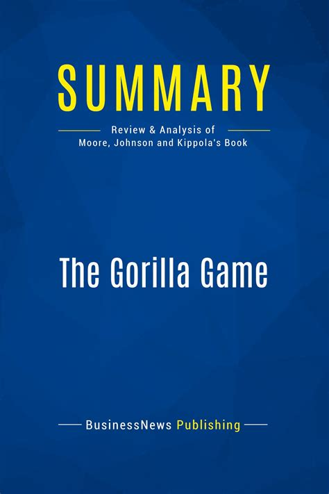 Summary The Gorilla Game Review And Analysis Of Moore Johnson And Kippolas Book
