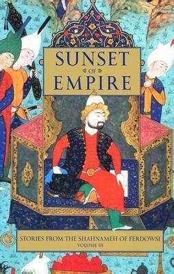 Sunset Of Empire Stories From The Shahnameh Of Ferdowsi Vol 3 ...