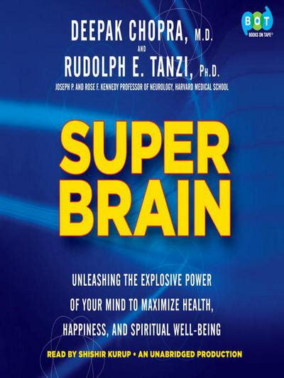 Super Brain Unleashing The Explosive Power Of Your Mind To Maximize Health Happiness And Spiritual WellBeing