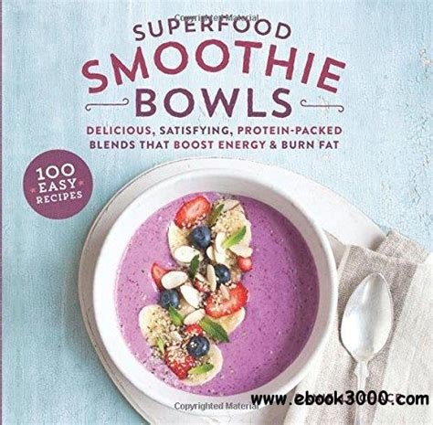 Superfood Smoothie Bowls Delicious Satisfying ProteinPacked Blends That Boost Energy And Burn Fat