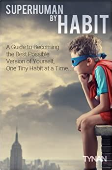 Superhuman By Habit A Guide To Becoming The Best Possible Version Of Yourself One Tiny Habit At A Time