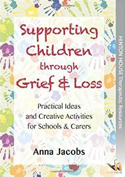 Supporting Children Through Grief Loss Practical Ideas And Creative Activities For Schools Carers