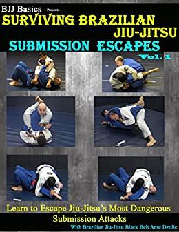 Surviving Brazilian Jiujitsu Submission Escapes Volume 1 English Edition