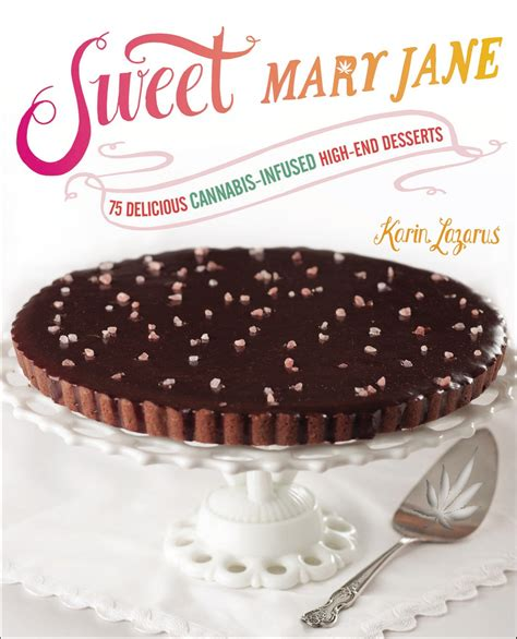 Sweet Mary Jane 75 Delicious Cannabisinfused Highend Desserts