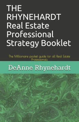THE RHYNEHARDT Real Estate Professional Strategy Booklet The Millionaire Pocket Guide For All Real Estate Professionals