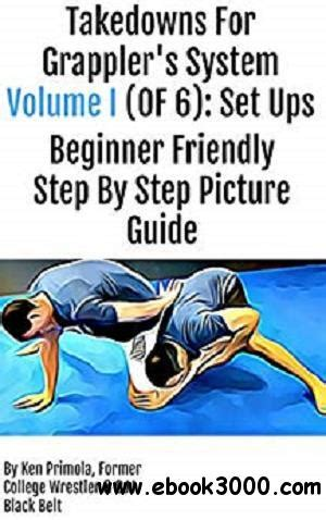 Takedowns For Grapplers System Volume 1 Set Ups Takedowns For Grapplers English Edition