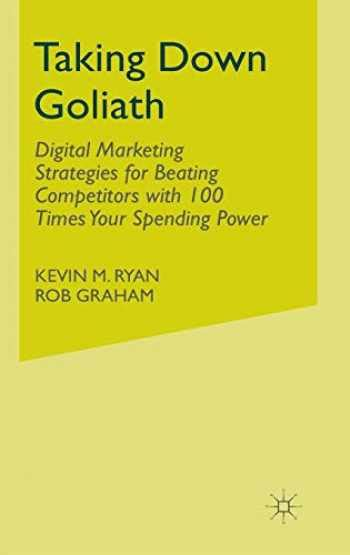 Taking Down Goliath Digital Marketing Strategies For Beating Competitors With 100 Times Your Spending Power