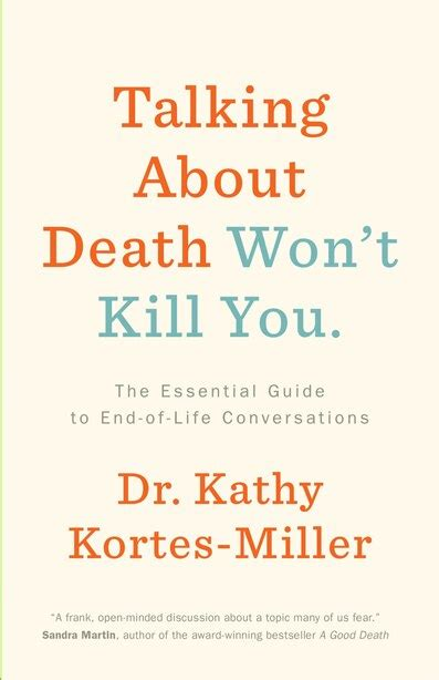 Talking About Death Wont Kill You The Essential Guide To EndofLife Conversations