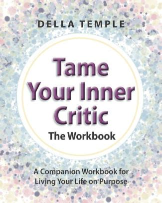 Tame Your Inner Critic The Workbook A Companion Workbook For Living Your Life On Purpose