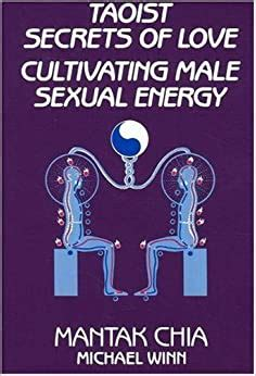 Taoist Secrets Of Love Cultivating Male Sexual Energy