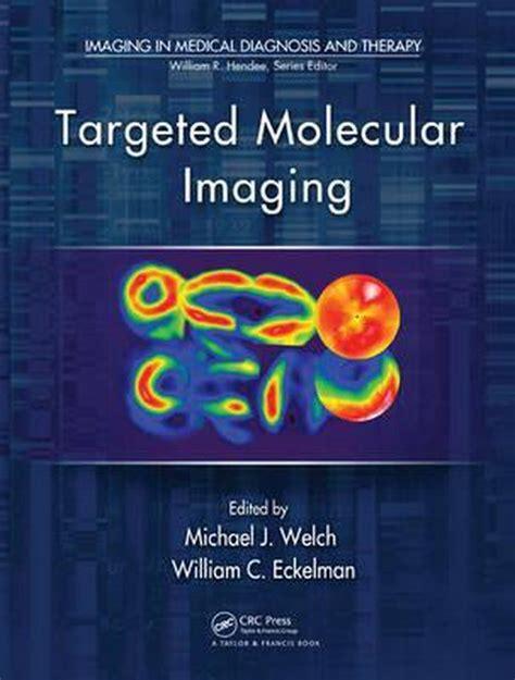 Targeted Molecular Imaging Welch Michael J Eckelman William C ...