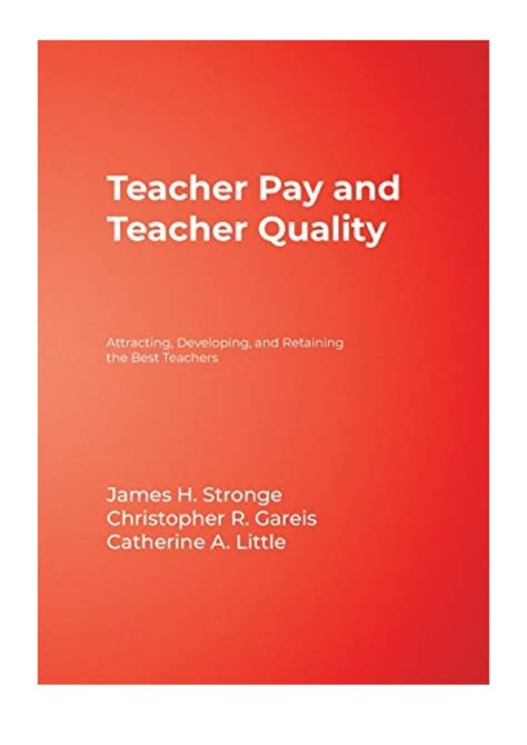 Teacher Pay And Teacher Quality Attracting Developing And Retaining The Best Teachers