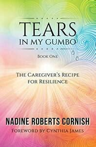 Tears In My Gumbo The Caregivers Recipe For Resilience