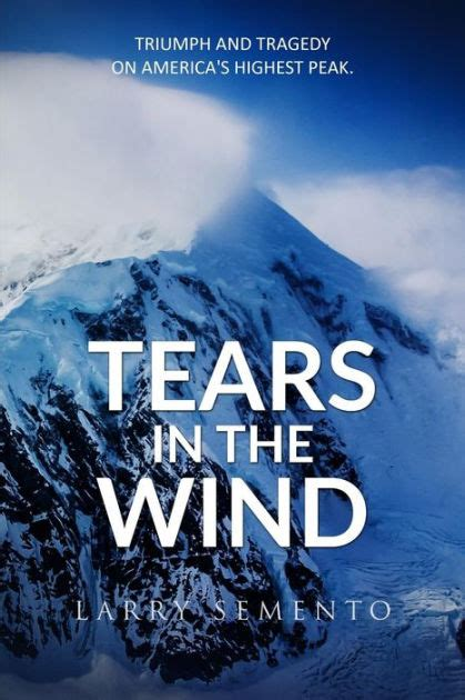 Tears In The Wind Triumph And Tragedy On Americas Highest Peak English Edition