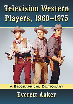 Television Western Players 1960 1975 A Biographical Dictionary
