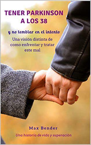 Tener Parkinson A Los 38 Y No Temblar En El Intento Spanish ...