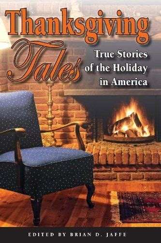 Thanksgiving Tales True Stories Of The Holiday In America
