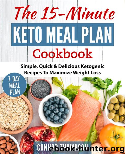 The 15 Minute Keto Meal Plan Simple Quick Delicious Ketogenic Recipes To Maximize Weight Loss