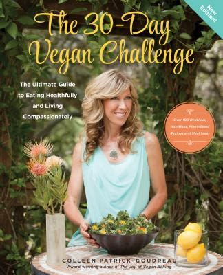 The 30Day Vegan Challenge Updated Edition The Ultimate Guide To Eating Healthfully And Living Compassionately