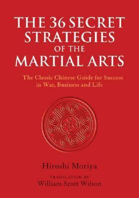 The 36 Strategies Of The Martial Arts The Classic Chinese Guide For Success In War Business And Life