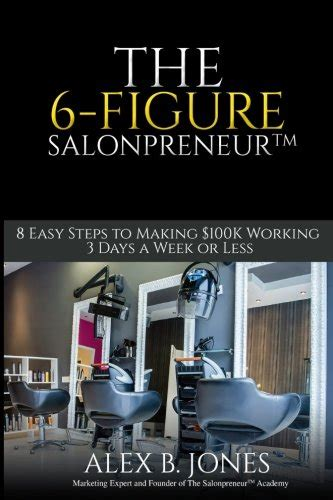 The 6Figure Salonpreneur 8 Easy Steps To Making 100K Working 3 Days A Week Or Less