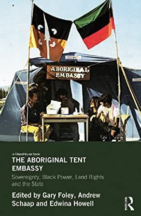 The Aboriginal Tent Embassy Sovereignty Black Power Land Rights And The State