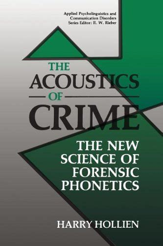 The Acoustics Of Crime The New Science Of Forensic Phonetics Applied Psycholinguistics And Communication Disorders
