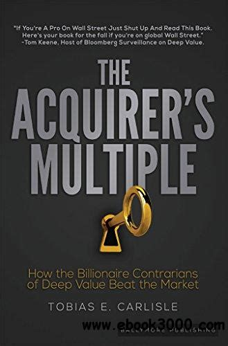 The Acquirers Multiple How The Billionaire Contrarians Of Deep Value Beat The Market