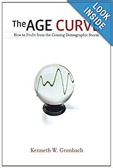 The Age Curve How To Profit From The Coming Demographic Storm