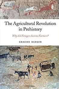 The Agricultural Revolution In Prehistory Why Did Foragers Become Farmers
