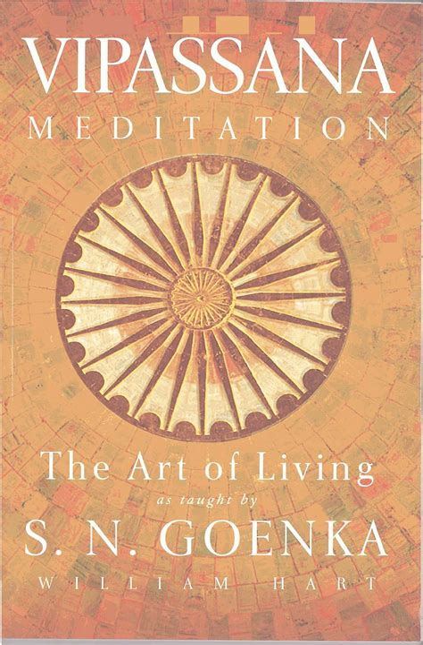 The Art Of Living Vipassana Meditation As Taught By S N Goenka ...