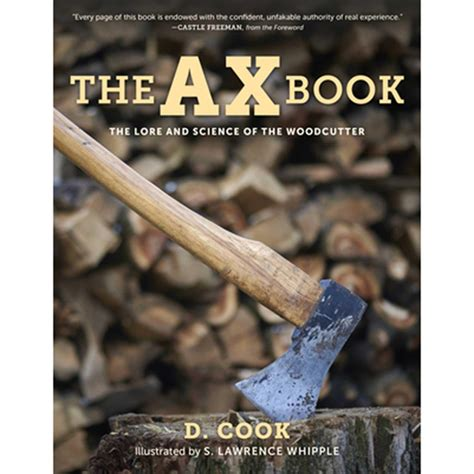 The Ax Book The Lore And Science Of The Woodcutter
