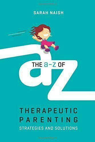 The Az Of Therapeutic Parenting Strategies And Solutions