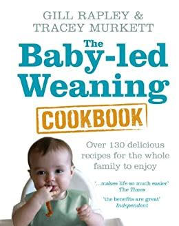 The Babyled Weaning Cookbook Over 130 Delicious Recipes For The Whole Family To Enjoy