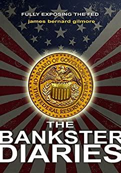 The Bankster Diaries Book I The Federal Reserve