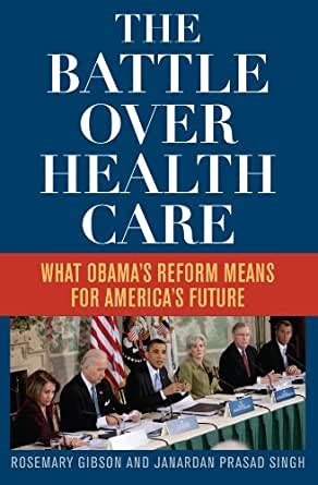 The Battle Over Health Care What Obamas Reform Means For Americas Future