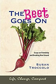 The Beet Goes On Essays On Friendship And Breaking New Ground