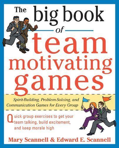 The Big Book Of TeamMotivating Games SpiritBuilding ProblemSolving And Communication Games For Every Group Big Book Series