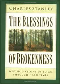 The Blessings Of Brokenness Why God Allows Us To Go Through Hard Times