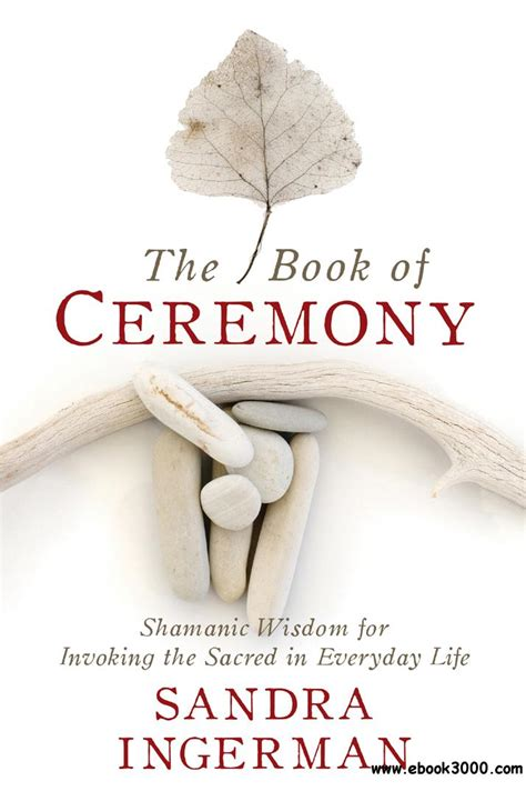 The Book Of Ceremony Shamanic Wisdom For Invoking The Sacred In Everyday Life