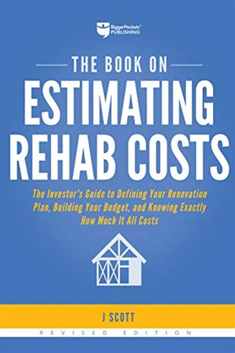 The Book On Estimating Rehab Costs The Investors Guide To Defining Your Renovation Plan Building Your Budget And Knowing Exactly How Much It All Costs
