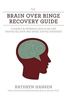 The Brain Over Binge Recovery Guide A Simple And Personalized Plan For Ending Bulimia And Binge Eating Disorder