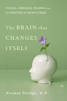 The Brain That Changes Itself Stories Of Personal Triumph From The Frontiers Of Brain Science James H Silberman Books