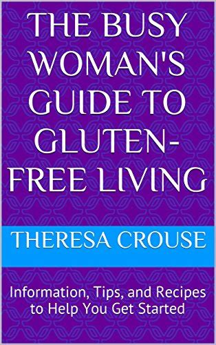 The Busy Womans Guide To GlutenFree Living Information Tips And Recipes To Help You Get Started The Busy Womans Guide To Healthy Living