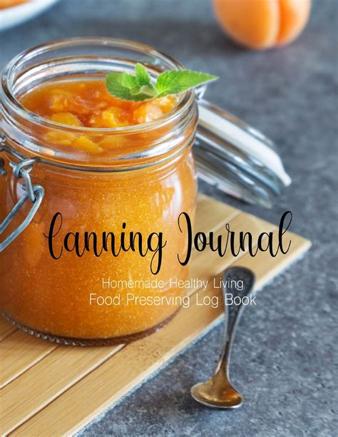 The Canning Journal A Log Book For Food Preserving