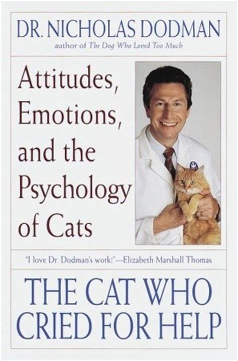 The Cat Who Cried For Help Attitudes Emotions And The Psychology Of Cats